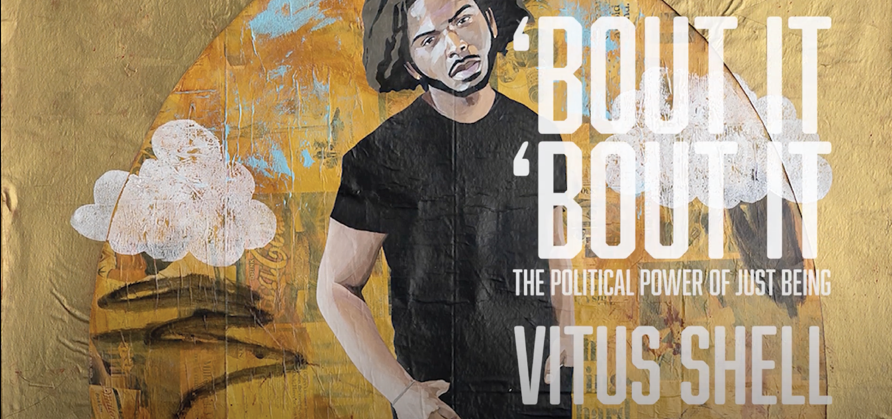 "Virtual Tour of ""Vitus Shell: 'Bout It 'Bout It, The Political Power of Just Being"